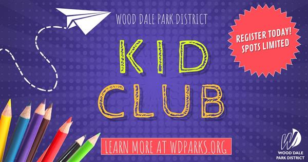 WOOD DALE PARK DISTRICT NOW OFFERING KID CLUB PROGRAM - EL DISTRITO DE PARQUES DE WOOD DALE AHORA OFRECE EL PROGRAMA KID CLUB